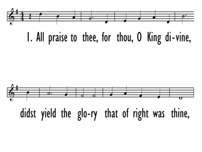 ALL PRAISE TO THEE, FOR THOU, O KING DIVINE - Lead Line-ppt